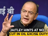 Video: Arun Jaitley Hints At No Reduction In Oil Excise Duty