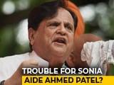 Video : 25 Lakh Trail Reaches Sonia Gandhi Aide Ahmed Patel's House: Probe Agency