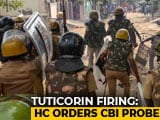 Video : Court Orders CBI Probe Into Police Firing At Anti-Sterlite Protest