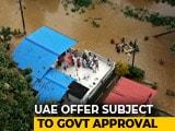 Video : UAE Offers Rs. 700 Crore As Flood-Battered Kerala Begins Rebuilding