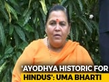 Video : Ayodhya Important For Hindus, Mecca Important For Muslims: Uma Bharti