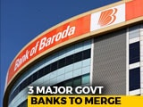 Video : Dena, Vijaya, Bank Of Baroda To Merge To Form India's 3rd Largest Bank