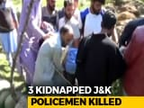 "Video : Terrorists Kidnap, Kill 3 Cops In Kashmir After ""Resign Or Else"" Threat"