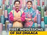 Video : First Impressions Of <i>Sui Dhaaga</i>