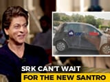 Video: SRK Is Looking Forward To The New Santro