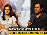 Video : <i>Manto</i> Will Be Relevant Even After 200 Years: Nawazuddin