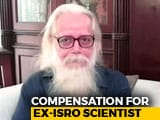 Video : Top Court Verdict Has Brought Me Peace Of Mind, Says Ex-ISRO Scientist