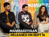 Video: Taapsee, Abhishek & Vicky On <i>Manmarziyaan</i>