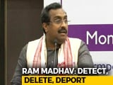 "Video : ""Detect, Delete, Deport"": BJP's Ram Madhav On Assam Citizens' List"