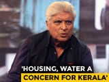 Video: Citizens Should Be Guided On How They Can Help Tackle The Kerala Crisis: Javed Akhtar
