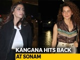 Video : Who Is Sonam Kapoor To Judge Me?: Kangana Ranaut