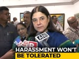 Video : 'Harassment Will Not Be Tolerated,' Says Maneka Gandhi