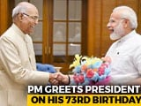 Video : PM Modi Greets President Kovind On His 73rd Birthday