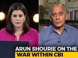 Video: Arun Shourie: What Should We Do If Centre Upset With CBI Director For Meeting Us?