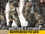 Video : Major General, 6 Others Sentenced To Life For Fake Encounter