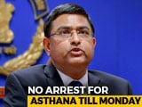 Video : In CBI vs CBI, No Arrest For No. 2 Rakesh Asthana Till Monday