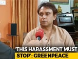 "Video: Greenpeace, Raided In India, Says ""Harassment Must Stop"""