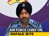 """Video : """"Rafale Will Be Game-Changer In The Subcontinent,"""" Says Air Force Chief"""