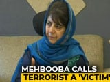 "Video : Mehbooba Mufti Says Mannan Wani ""Victim"", Backs Sedition-Accused Students"