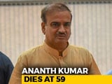 "Video : Union Minister Ananth Kumar Dies At 59. PM Says ""Was Great Asset To BJP"""