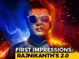 Video : First Impressions Of Rajinikanth's <i>2.0</i>