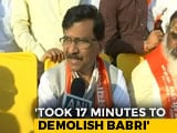 "Video : ""We Razed Babri In 17 Minutes, How Long For A Law?"" Sena's Sanjay Raut"