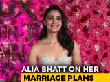 Video : Alia Bhatt Reveals Her Wedding Plans