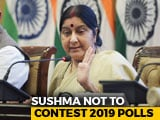 Video : Sushma Swaraj Says Won't Contest 2019 Elections Due To Health Reasons