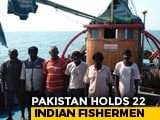 Video : 22 Fishermen Detained By Pakistan, Andhra Seeks Centre's Help For Its 8