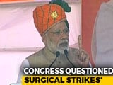 "Video : ""Will Commandos Take Camera For Surgical Strike Proof?"" PM Slams Congress"