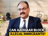 Video : Aadhaar Can Be India's Wall Against Illegal Immigrants, Says Top Official
