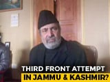 "Video : PDP Leader Threatens To Quit, Talks About ""3rd Front"" With Sajjad Lone"