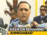 Video : Looking At All Legal Angles To Change Ahmedabad's Name, Says Vijay Rupani