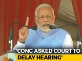 Video : Congress Plays Politics, Asked Court To Delay Ayodhya Case For Polls: PM
