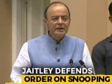 Video : Arun Jaitley Says Snooping Powers For Agencies Came Up Under Congress
