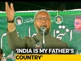 "Video : ""India My Father's Country"": Asaduddin Owaisi Responds To Yogi Adityanath"