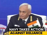 Video : No Special Treatment For Reliance, Have Taken Action, Says Navy Chief