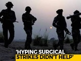 """Video : """"Too Much Hype Over Surgical Strike"""": Ex-Army Officer Who Saw Ops Live"""