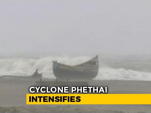 Video : Cyclone Phethai To Hit Andhra Pradesh Today, Coastal Areas On Alert