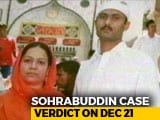 Video : Sohrabuddin Fake Encounter Case: CBI Special Court Verdict On December 21