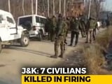 Video : 7 Dead In Firing By Forces In Clashes After Encounter In J&K's Pulwama