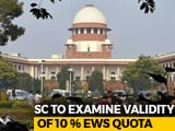 Video : Supreme Court Doesn't Hold 10 Per Cent Quota But Will Examine Validity