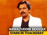 Video : In Conversation With 'Thackeray' Star Nawazuddin Siddiqui