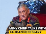 "Video : ""There Should Be Talks With Taliban, But No Conditions"": Army Chief"