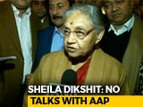 Video : Sheila Dikshit Cites Rajiv Gandhi To Dismiss Talk Of Alliance With AAP