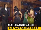 Video : Supreme Court Strikes Down Stringent Maharashtra Rules On Dance Bars