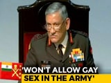 Video : Won't Allow Gay Sex In The Army, Says Chief General Rawat
