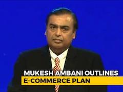 Video: Mukesh Ambani Outlines E-Commerce Plan To Take on Amazon, Walmart