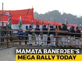 Video : Mamata Banerjee To Hold Mega Rally Of Opposition Parties Today