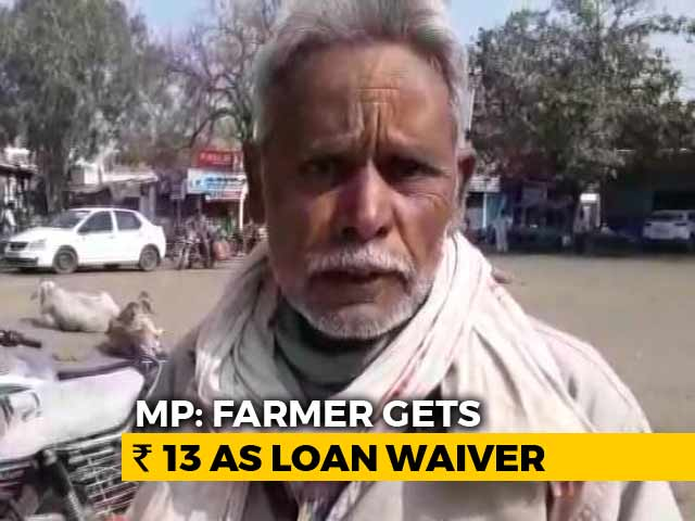 Video : Madhya Pradesh Farmer Gets Rs. 13 Instead Of Rs. 24,000 Loan Waiver